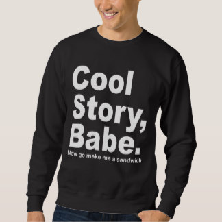 cool sweatshirts cool story babe, now go make me a sandwich men tee JOVOEQO
