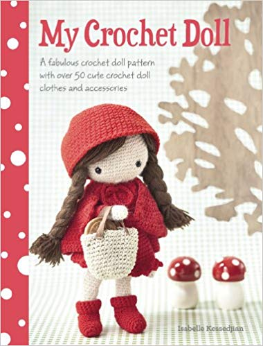 My Crochet Doll: A Fabulous Crochet Doll Pattern with Over 50 Cute