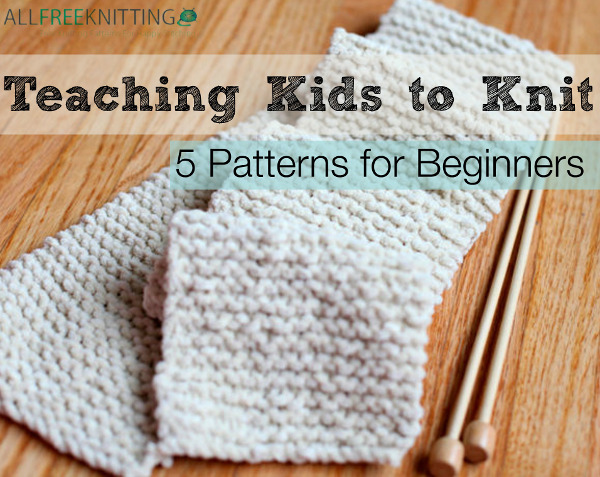 Teaching Kids to Knit: 5 Patterns for Beginners - Stitch and Unwind