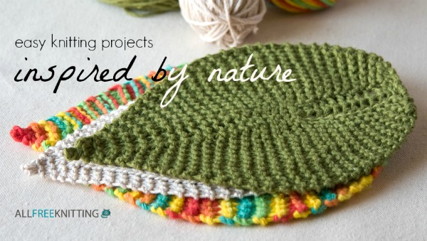 Easy Knitting Projects Inspired By Nature - Stitch and Unwind
