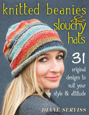 Knitted Beanies & Slouchy Hats: 31 Original Designs to Suit Your