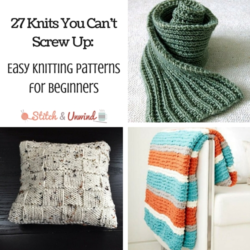 27 Knits You Can't Screw Up: Easy Knitting Patterns for Beginners