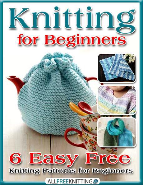 Knitting for Beginners: 6 Easy Free Knitting Patterns for Beginners